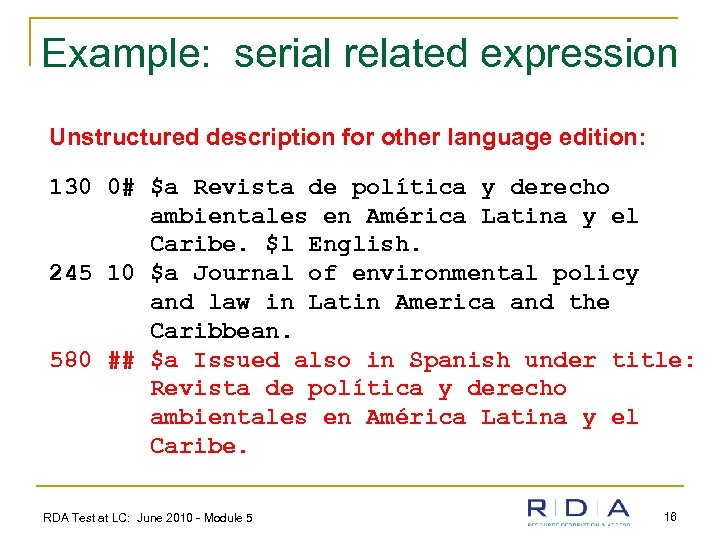 Example: serial related expression Unstructured description for other language edition: 130 0# $a Revista