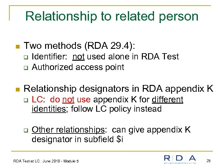 Relationship to related person n Two methods (RDA 29. 4): q q n Identifier: