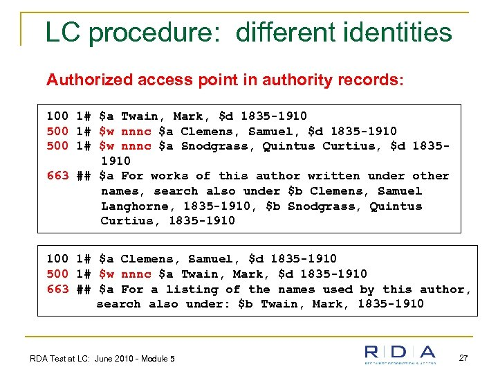 LC procedure: different identities Authorized access point in authority records: 100 1# $a Twain,