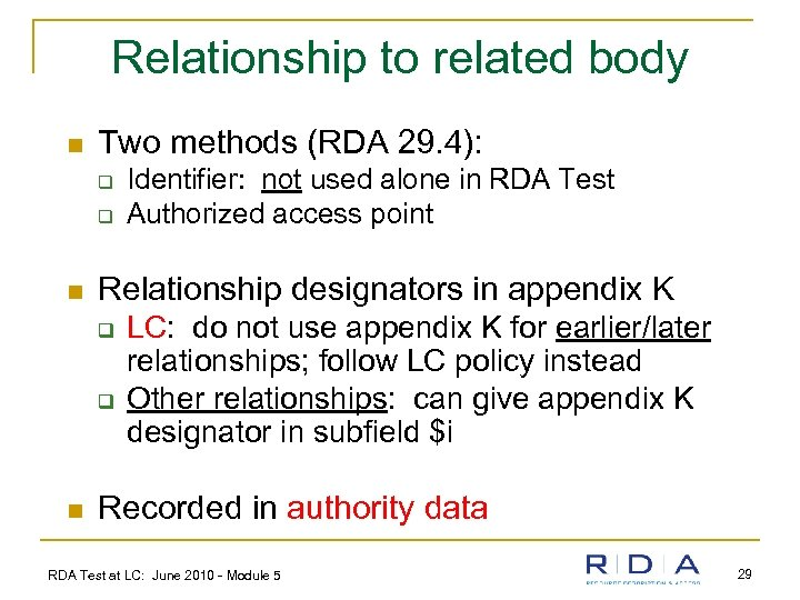 Relationship to related body n Two methods (RDA 29. 4): q q n Relationship