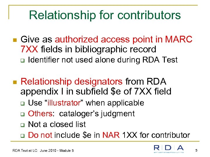 Relationship for contributors n Give as authorized access point in MARC 7 XX fields