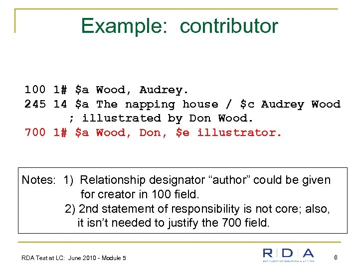 Example: contributor 100 1# $a Wood, Audrey. 245 14 $a The napping house /