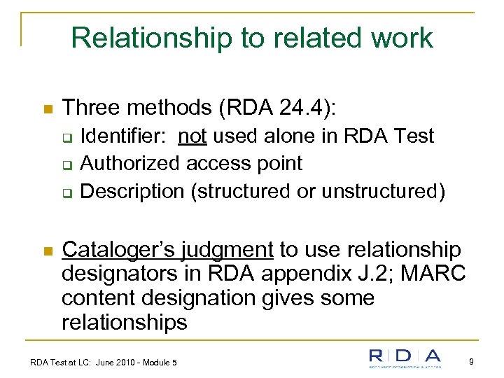 Relationship to related work n Three methods (RDA 24. 4): q q q n