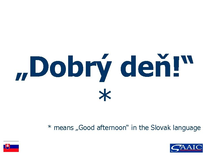 """""""Dobrý deň!"""" * * means """"Good afternoon"""" in the Slovak language"""