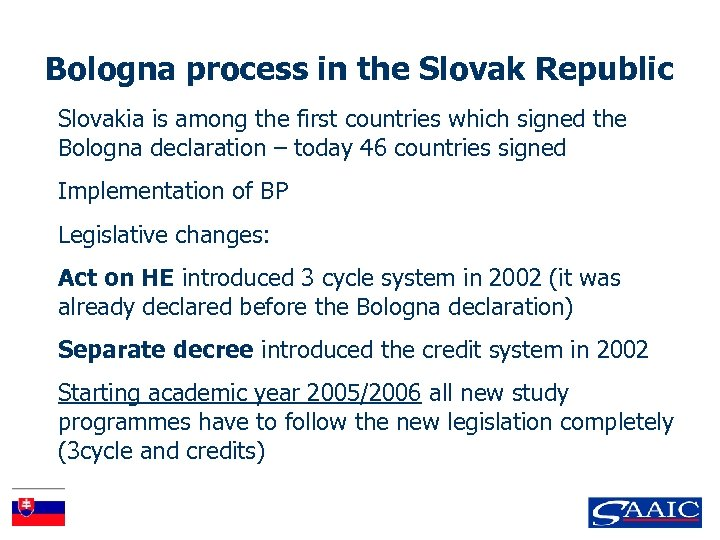 Bologna process in the Slovak Republic Slovakia is among the first countries which signed