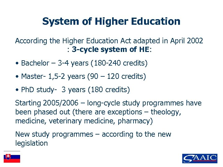System of Higher Education According the Higher Education Act adapted in April 2002 :