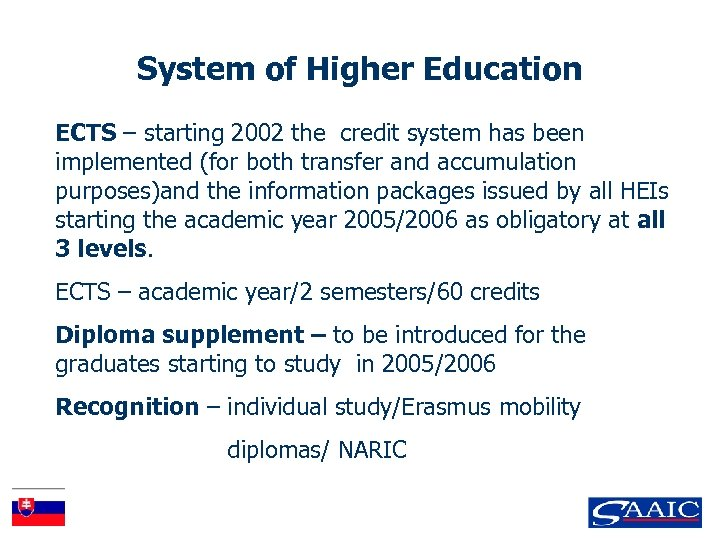System of Higher Education ECTS – starting 2002 the credit system has been implemented
