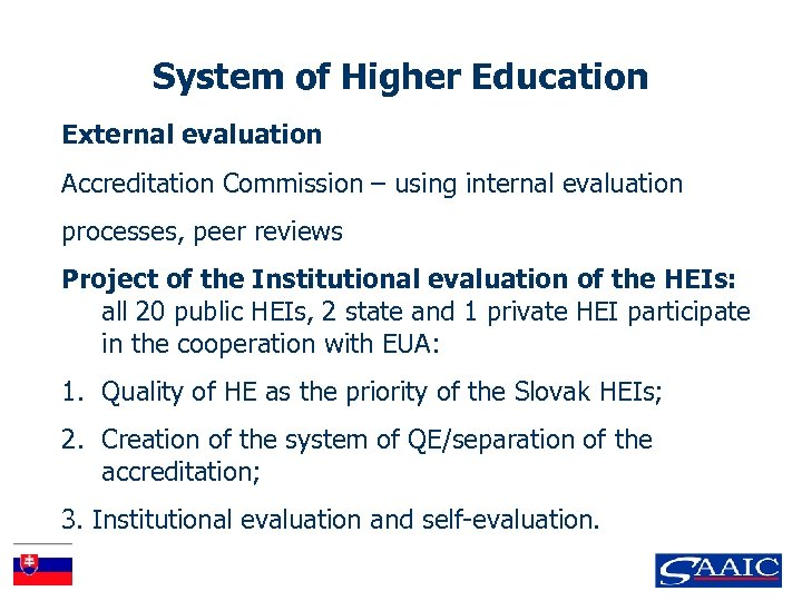 System of Higher Education External evaluation Accreditation Commission – using internal evaluation processes, peer