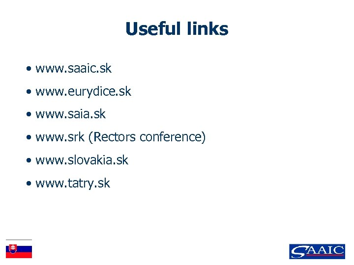 Useful links • www. saaic. sk • www. eurydice. sk • www. saia. sk