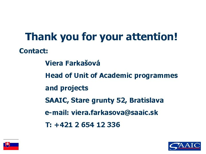 Thank you for your attention! Contact: Viera Farkašová Head of Unit of Academic programmes