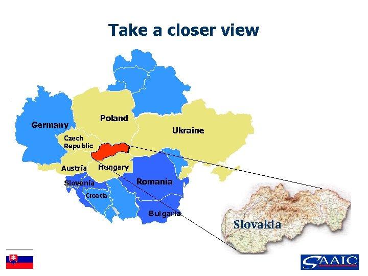 Take a closer view Poland Germany Ukraine Czech Republic Austria Hungary Slovenia Romania Croatia