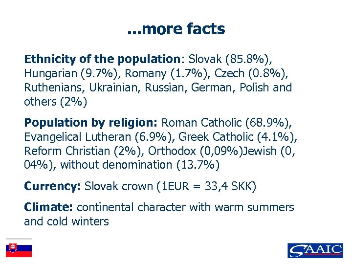 . . . more facts Ethnicity of the population: Slovak (85. 8%), Hungarian (9.