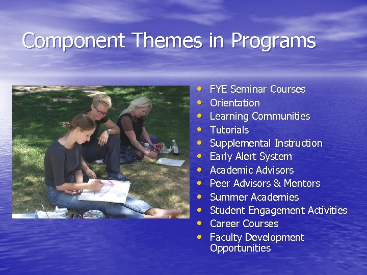 Component Themes in Programs • • • FYE Seminar Courses Orientation Learning Communities Tutorials