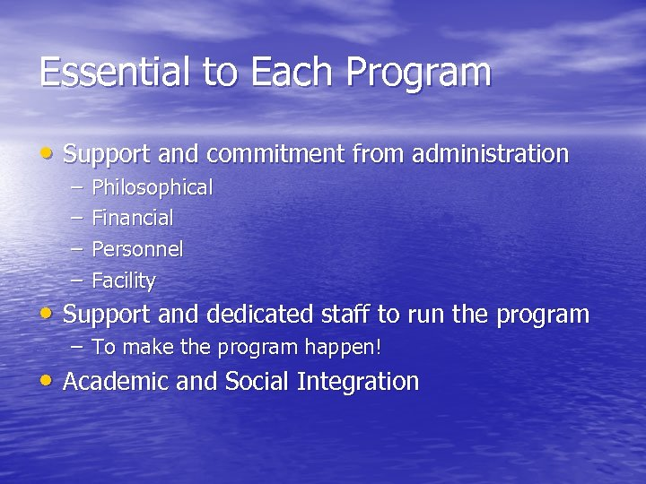 Essential to Each Program • Support and commitment from administration – – Philosophical Financial