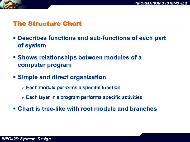 INFORMATION SYSTEMS @ X The Structure Chart § Describes functions and sub-functions of each
