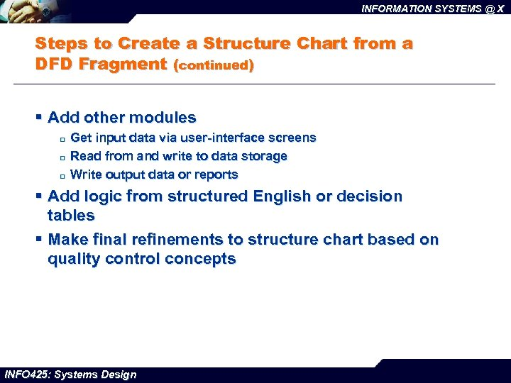 INFORMATION SYSTEMS @ X Steps to Create a Structure Chart from a DFD Fragment