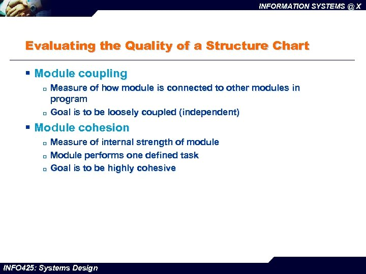 INFORMATION SYSTEMS @ X Evaluating the Quality of a Structure Chart § Module coupling