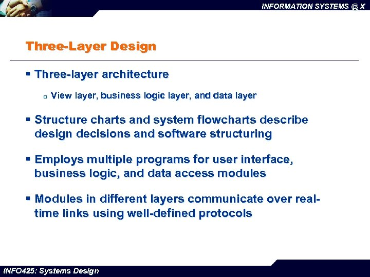 INFORMATION SYSTEMS @ X Three-Layer Design § Three-layer architecture ¨ View layer, business logic