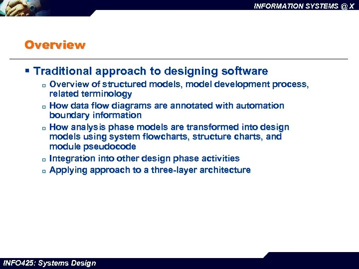 INFORMATION SYSTEMS @ X Overview § Traditional approach to designing software ¨ ¨ ¨