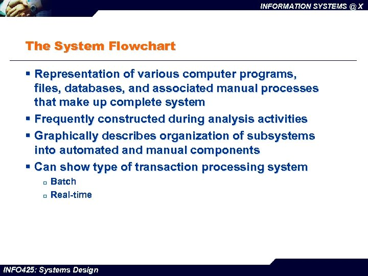 INFORMATION SYSTEMS @ X The System Flowchart § Representation of various computer programs, files,