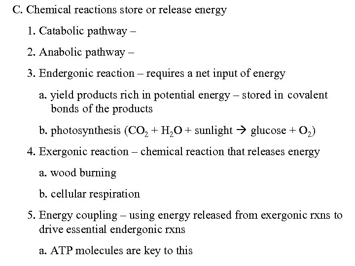 C. Chemical reactions store or release energy 1. Catabolic pathway – 2. Anabolic pathway