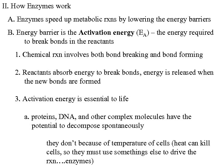 II. How Enzymes work A. Enzymes speed up metabolic rxns by lowering the energy