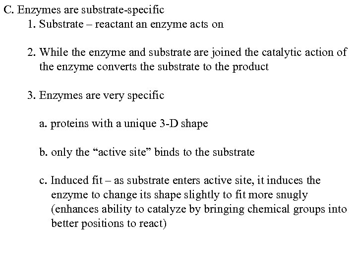 C. Enzymes are substrate-specific 1. Substrate – reactant an enzyme acts on 2. While