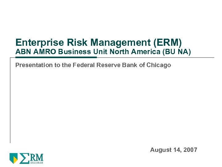 Enterprise Risk Management (ERM) ABN AMRO Business Unit North America (BU NA) Presentation to