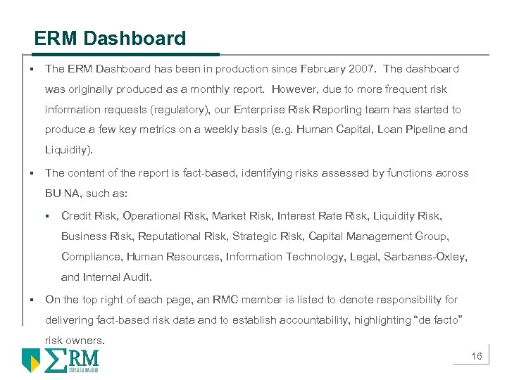 ERM Dashboard § The ERM Dashboard has been in production since February 2007. The