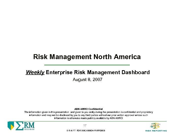 Risk Management North America Weekly Enterprise Risk Management Dashboard August 8, 2007 17 D