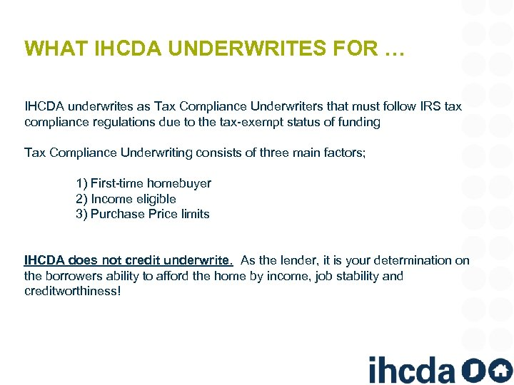 WHAT IHCDA UNDERWRITES FOR … IHCDA underwrites as Tax Compliance Underwriters that must follow