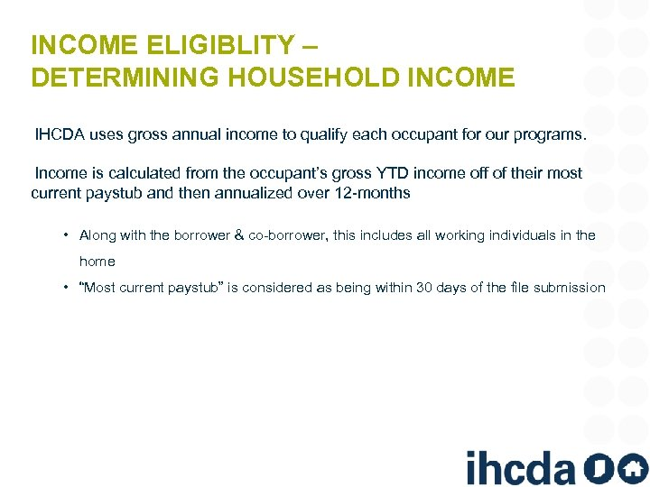 INCOME ELIGIBLITY – DETERMINING HOUSEHOLD INCOME IHCDA uses gross annual income to qualify each