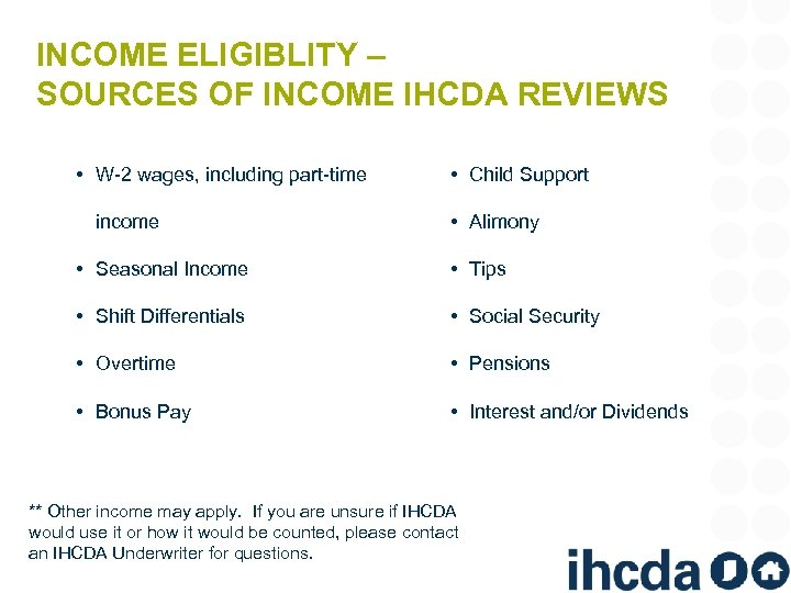 INCOME ELIGIBLITY – SOURCES OF INCOME IHCDA REVIEWS • W-2 wages, including part-time income