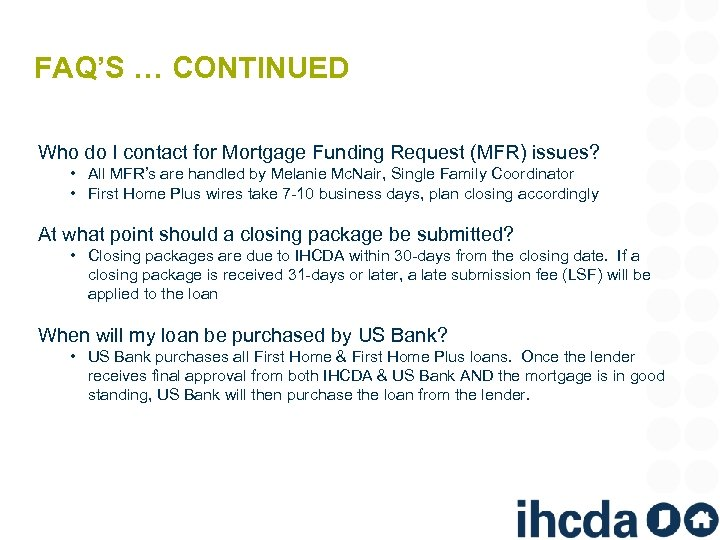 FAQ'S … CONTINUED Who do I contact for Mortgage Funding Request (MFR) issues? •