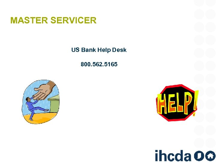 MASTER SERVICER US Bank Help Desk 800. 562. 5165