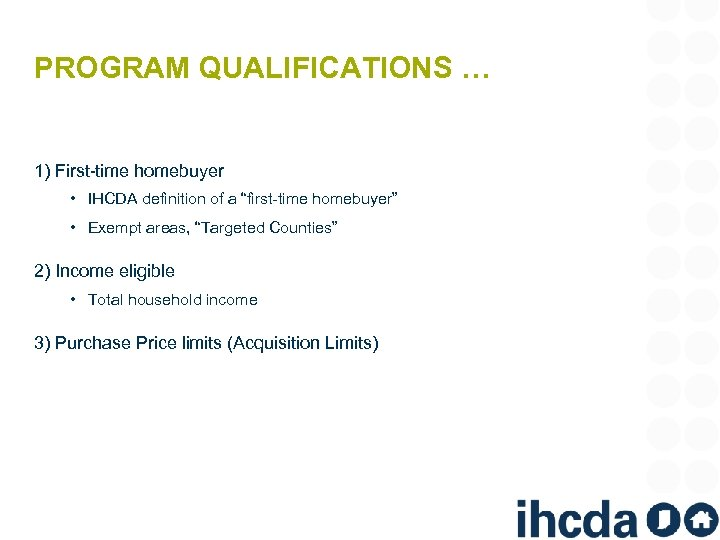 "PROGRAM QUALIFICATIONS … 1) First-time homebuyer • IHCDA definition of a ""first-time homebuyer"" •"