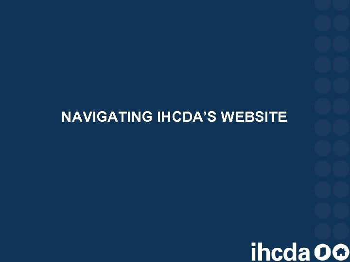 NAVIGATING IHCDA'S WEBSITE