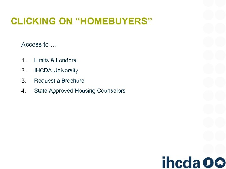 "CLICKING ON ""HOMEBUYERS"" Access to … 1. Limits & Lenders 2. IHCDA University 3."