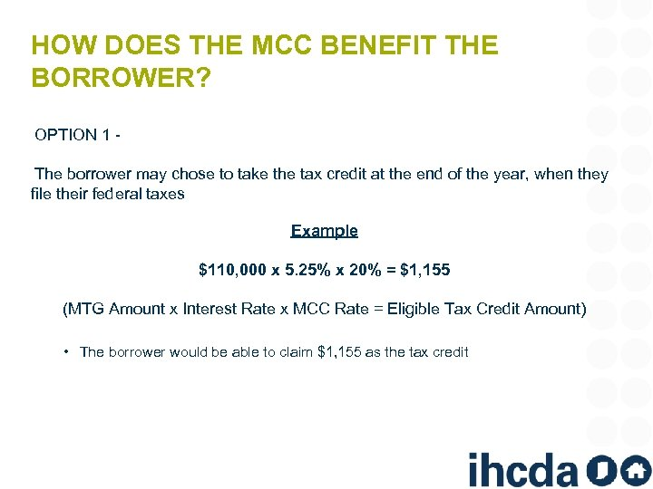 HOW DOES THE MCC BENEFIT THE BORROWER? OPTION 1 The borrower may chose to