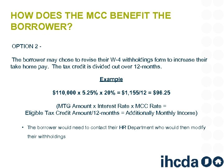 HOW DOES THE MCC BENEFIT THE BORROWER? OPTION 2 The borrower may chose to