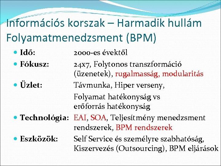 Információs korszak – Harmadik hullám Folyamatmenedzsment (BPM) Idő: Fókusz: 2000 -es évektől 24 x