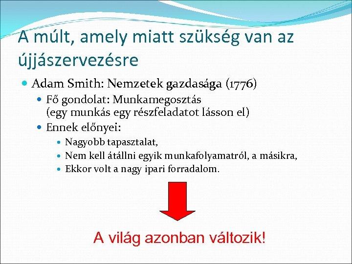 A múlt, amely miatt szükség van az újjászervezésre Adam Smith: Nemzetek gazdasága (1776) Fő