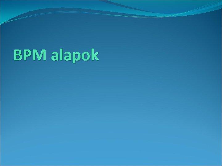 BPM alapok