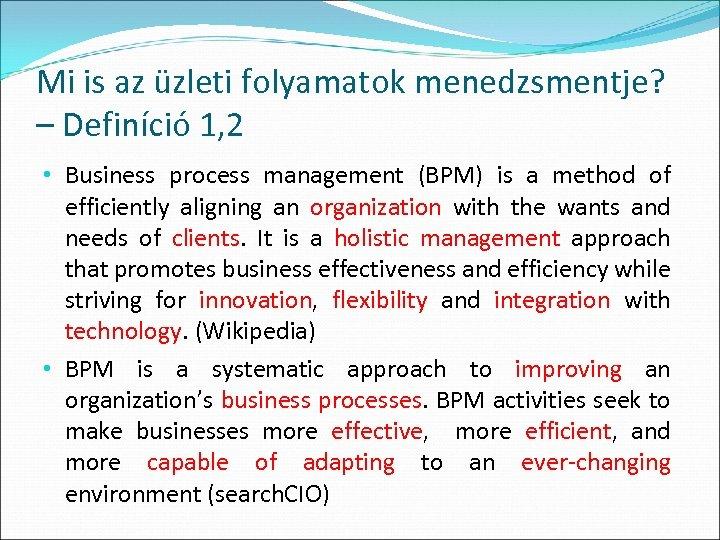 Mi is az üzleti folyamatok menedzsmentje? – Definíció 1, 2 • Business process management