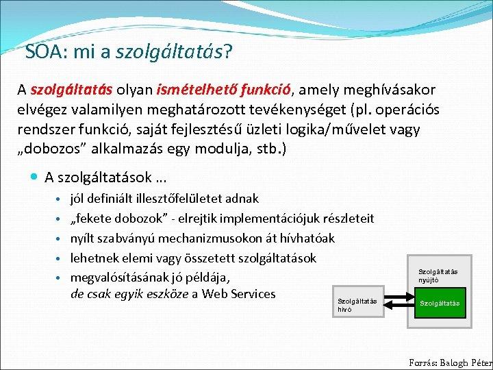 SOA: mi a szolgáltatás? A szolgáltatás olyan ismételhető funkció, amely meghívásakor elvégez valamilyen meghatározott