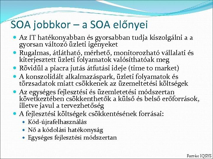 SOA jobbkor – a SOA előnyei Az IT hatékonyabban és gyorsabban tudja kiszolgálni a