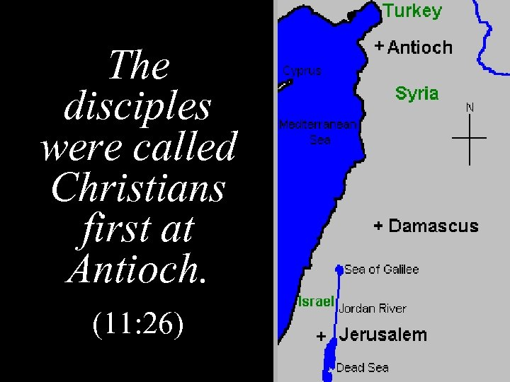 The disciples were called Christians first at Antioch. (11: 26)