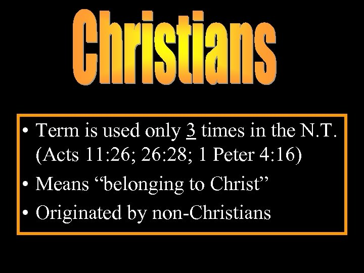 • Term is used only 3 times in the N. T. (Acts 11: