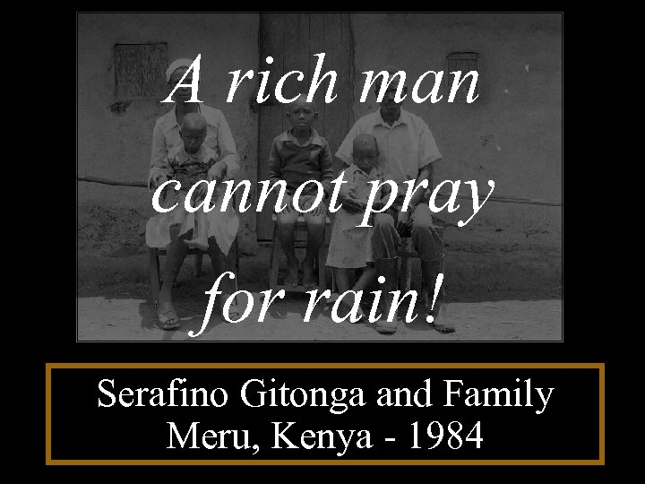 A rich man cannot pray for rain! Serafino Gitonga and Family Meru, Kenya -