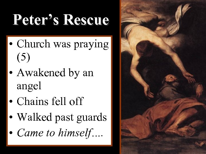 Peter's Rescue • Church was praying (5) • Awakened by an angel • Chains